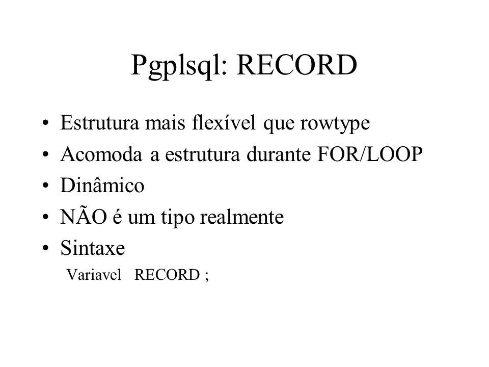 Pgplsql: RECORD Estrutura mais flexível que rowtype