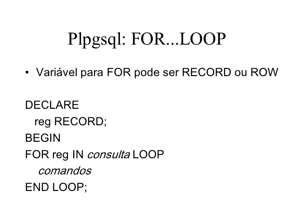 Plpgsql: FOR...LOOP Variável para FOR pode ser RECORD ou ROW DECLARE