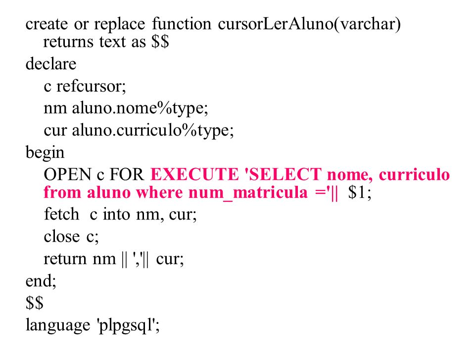 create or replace function cursorLerAluno(varchar) returns text as $$