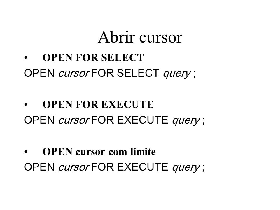 Abrir cursor OPEN FOR SELECT OPEN cursor FOR SELECT query ;