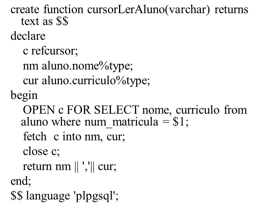 create function cursorLerAluno(varchar) returns text as $$