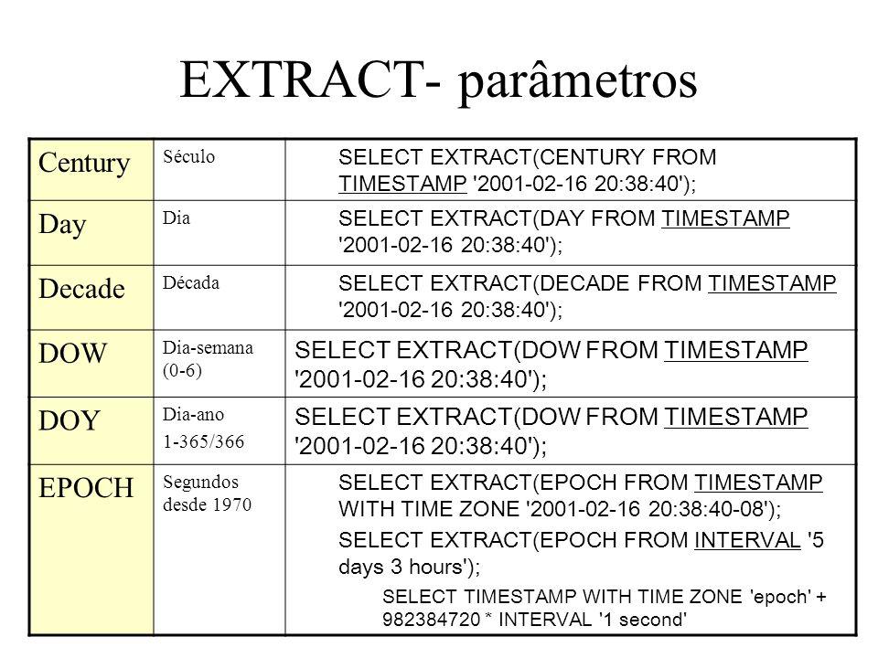EXTRACT- parâmetros Century Day Decade DOW DOY EPOCH
