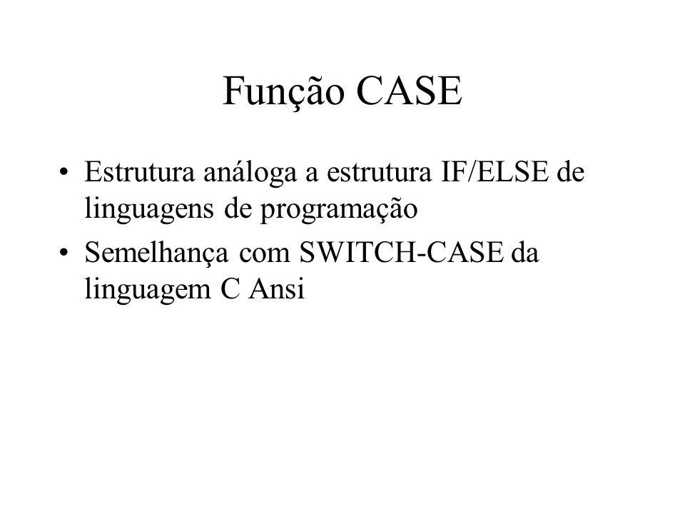 Função CASE Estrutura análoga a estrutura IF/ELSE de linguagens de programação.