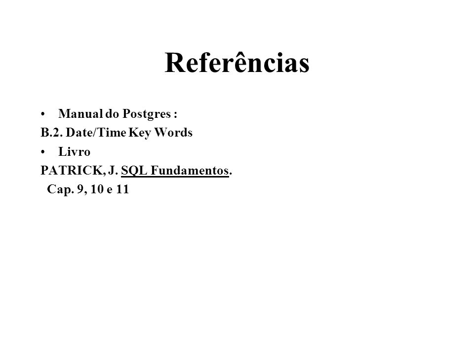 Referências Manual do Postgres : B.2. Date/Time Key Words Livro