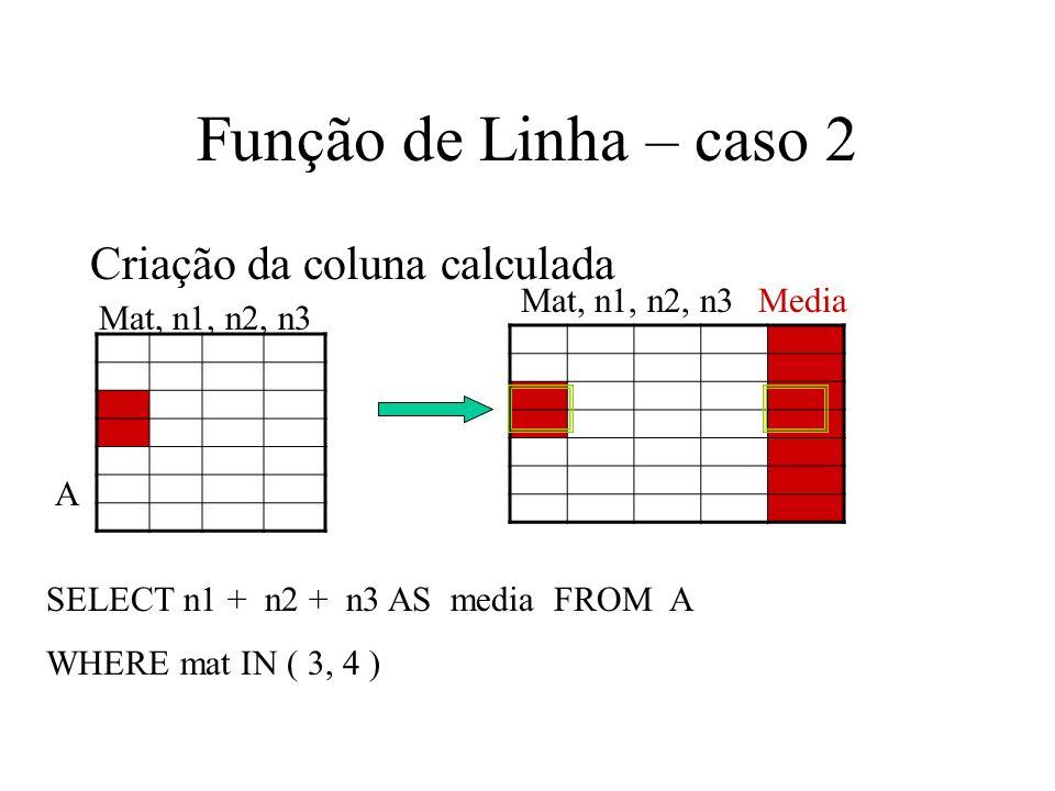 Função de Linha – caso 2 Criação da coluna calculada Mat, n1, n2, n3