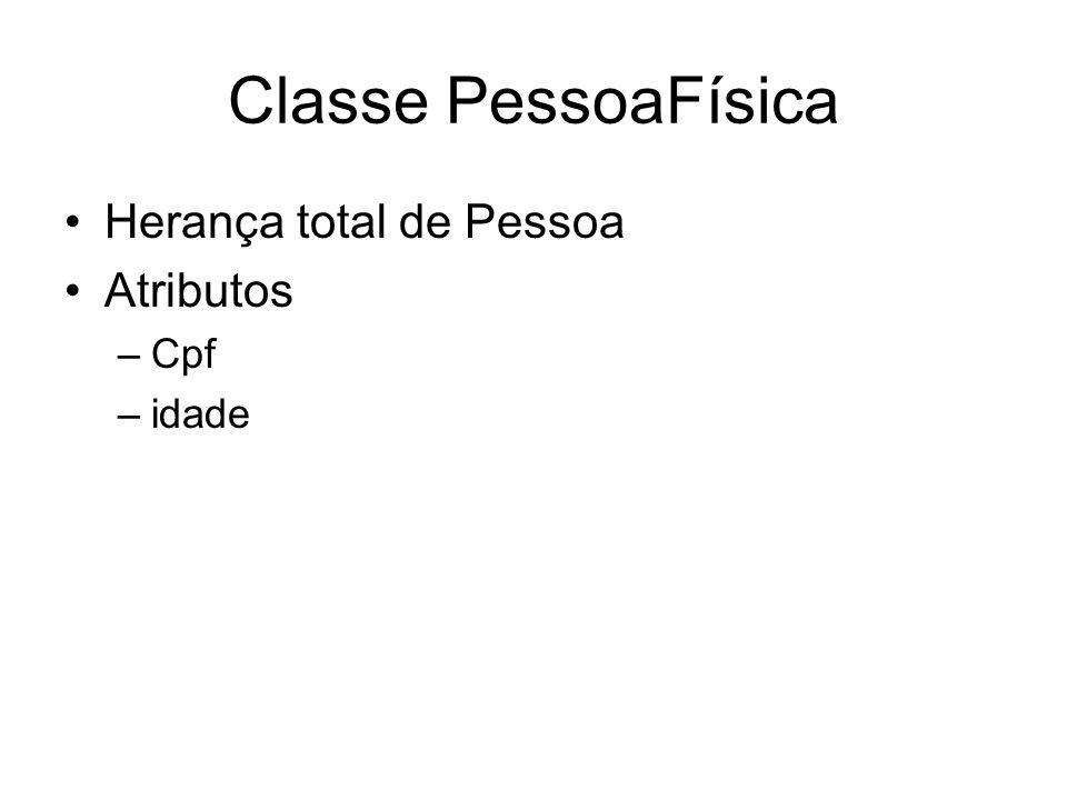 Classe PessoaFísica Herança total de Pessoa Atributos Cpf idade