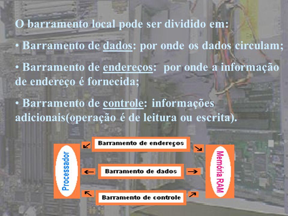 O barramento local pode ser dividido em: