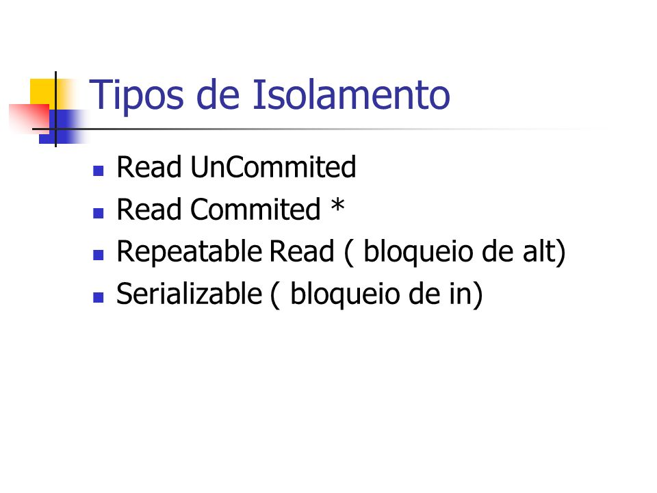 Tipos de Isolamento Read UnCommited Read Commited *