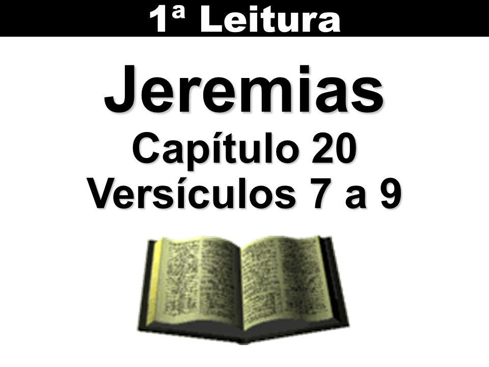 1ª Leitura Jeremias Capítulo 20 Versículos 7 a 9