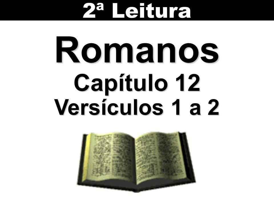 2ª Leitura Romanos Capítulo 12 Versículos 1 a 2