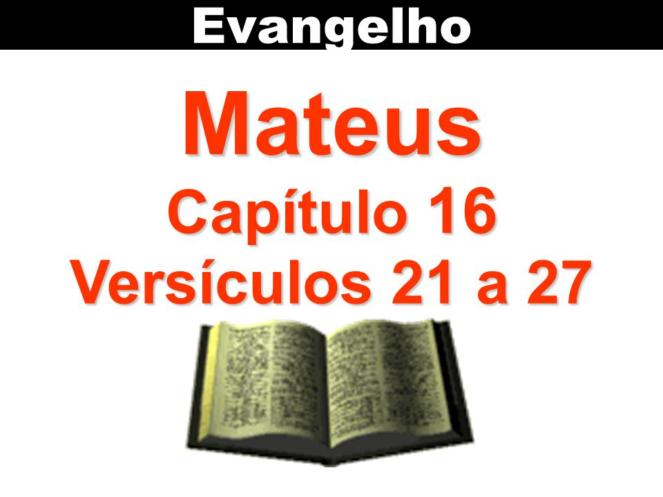 Evangelho Mateus Capítulo 16 Versículos 21 a 27