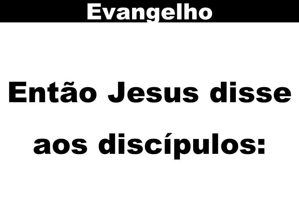 Então Jesus disse aos discípulos: