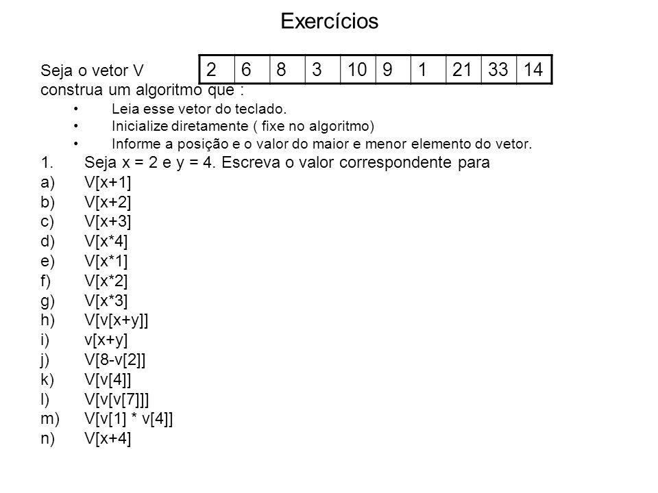 Exercícios 2 6 8 3 10 9 1 21 33 14 Seja o vetor V