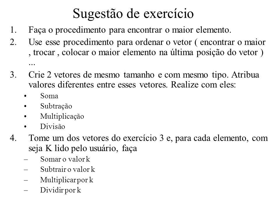 Sugestão de exercício Faça o procedimento para encontrar o maior elemento.