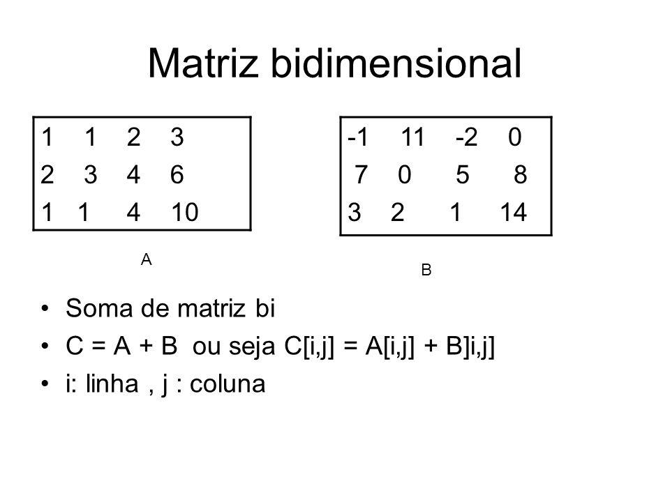 Matriz bidimensional 1 1 2 3 2 3 4 6 1 1 4 10 -1 11 -2 0 7 0 5 8