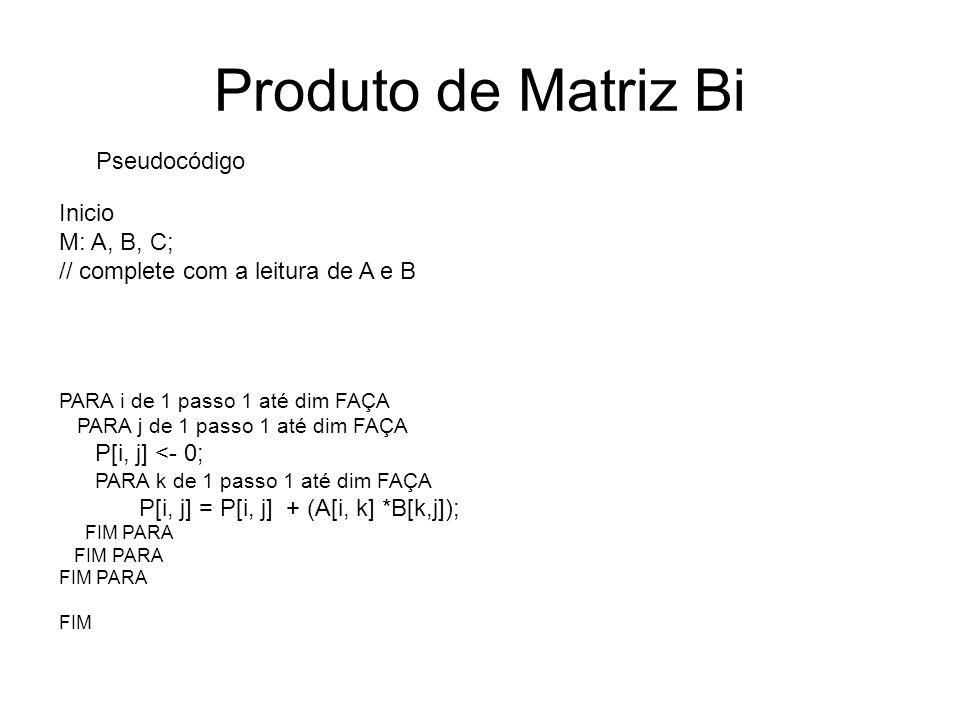 Produto de Matriz Bi Pseudocódigo Inicio M: A, B, C;