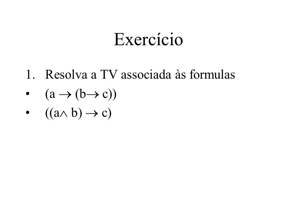 Exercício Resolva a TV associada às formulas (a  (b c)) ((a b)  c)