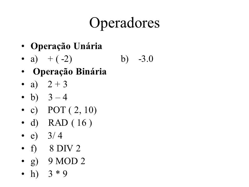 Operadores Operação Unária a) + ( -2) b) -3.0 Operação Binária