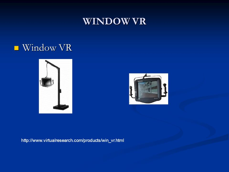 WINDOW VR Window VR http://www.virtualresearch.com/products/win_vr.html