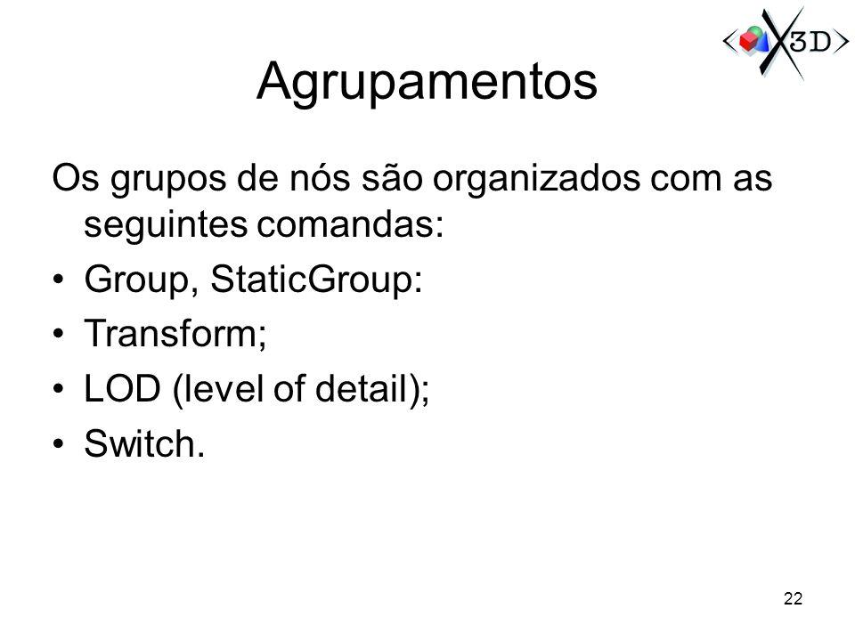 Agrupamentos Os grupos de nós são organizados com as seguintes comandas: Group, StaticGroup: Transform;