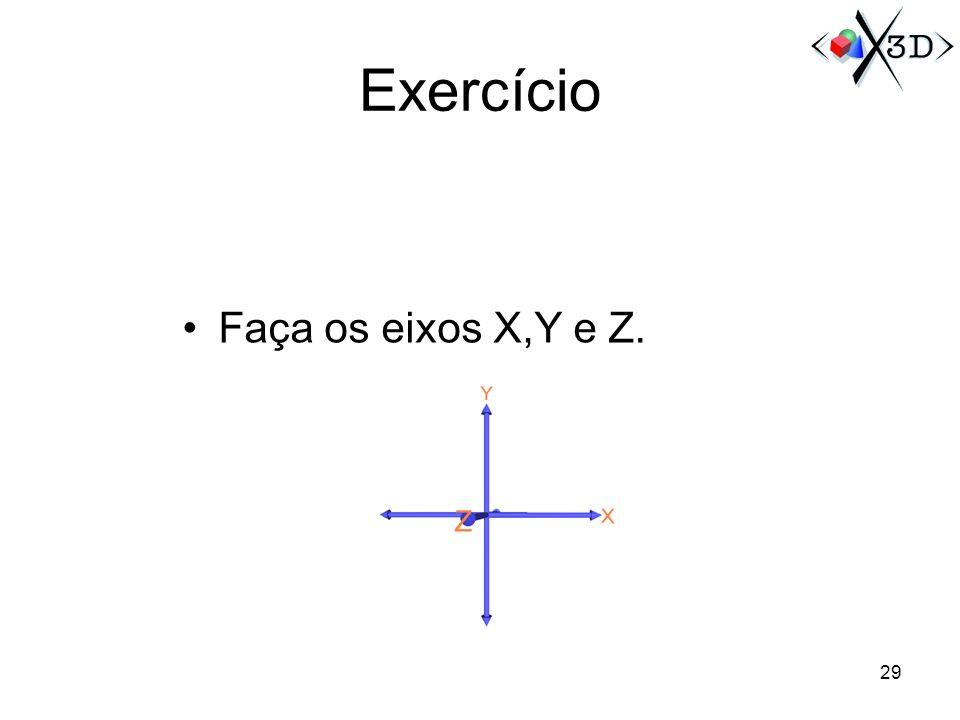 Exercício Faça os eixos X,Y e Z. 29