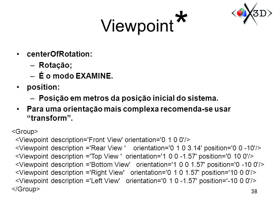 * Viewpoint centerOfRotation: Rotação; É o modo EXAMINE. position: