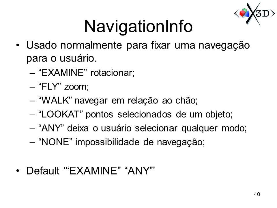 NavigationInfo Usado normalmente para fixar uma navegação para o usuário. EXAMINE rotacionar; FLY zoom;