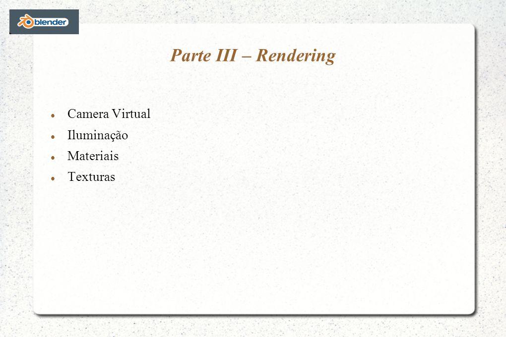 Parte III – Rendering Camera Virtual Iluminação Materiais Texturas