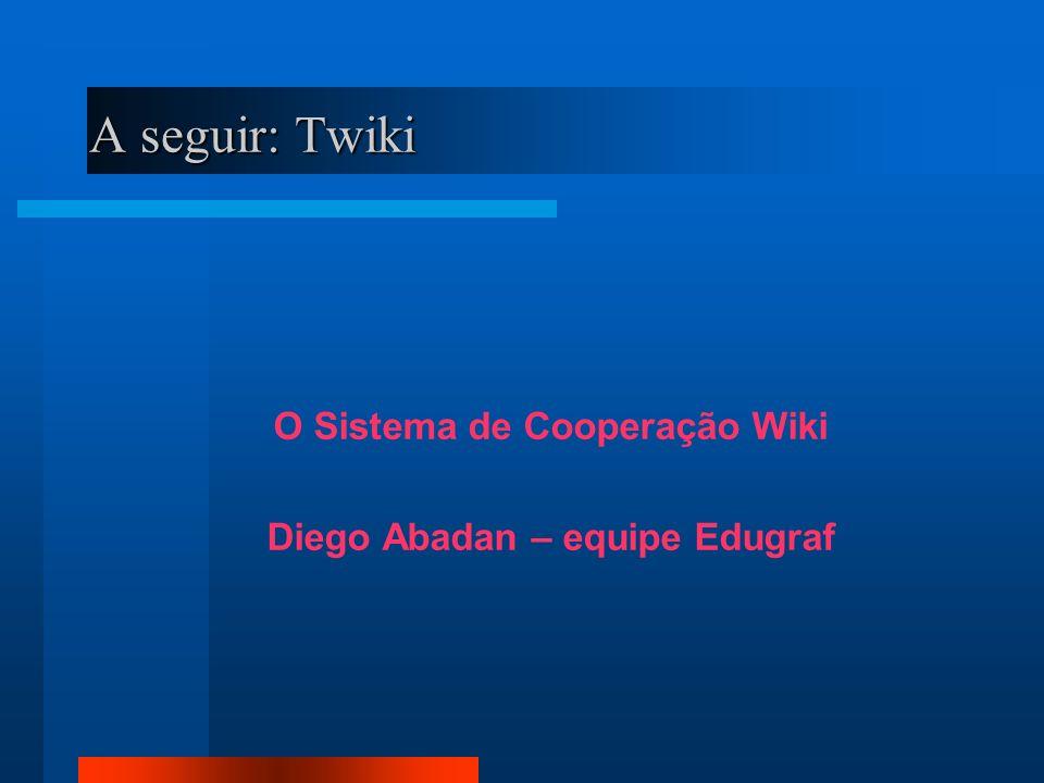 O Sistema de Cooperação Wiki Diego Abadan – equipe Edugraf