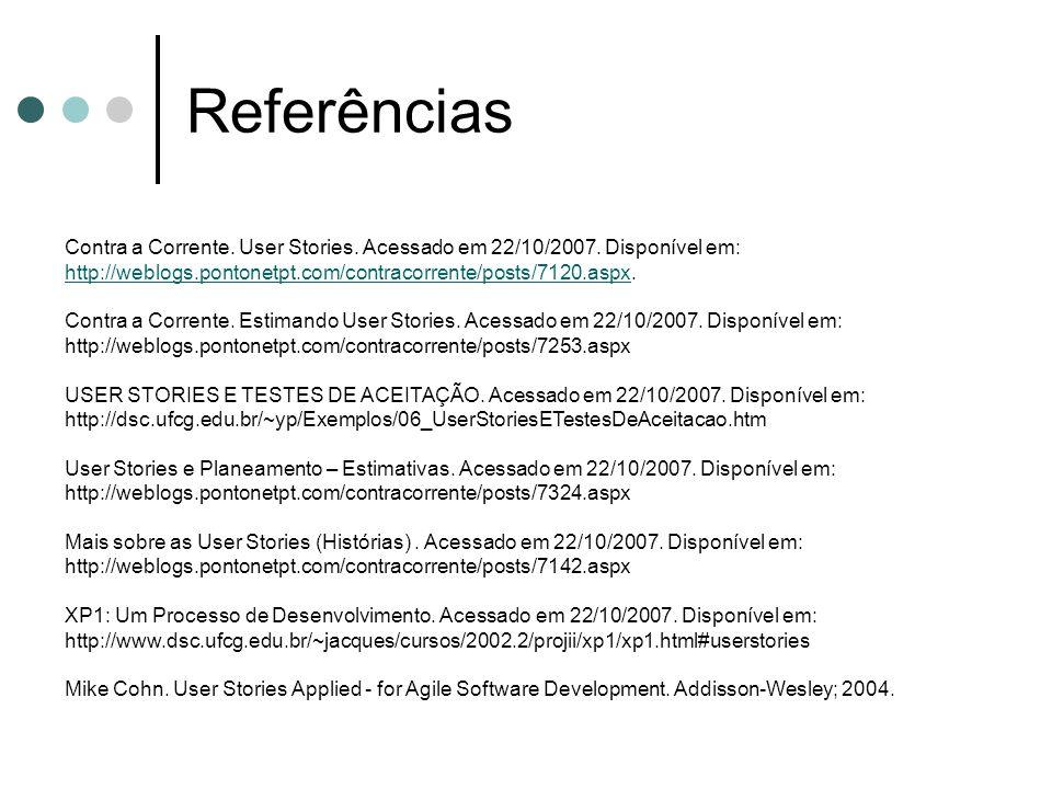 Referências Contra a Corrente. User Stories. Acessado em 22/10/2007. Disponível em: http://weblogs.pontonetpt.com/contracorrente/posts/7120.aspx.