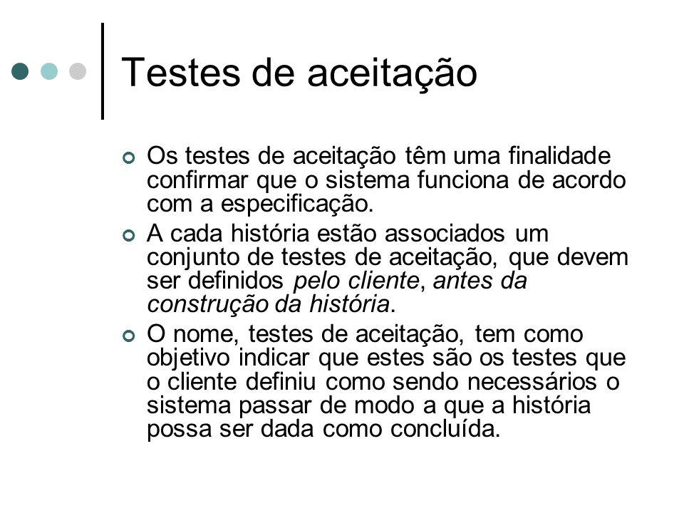 Testes de aceitação Os testes de aceitação têm uma finalidade confirmar que o sistema funciona de acordo com a especificação.