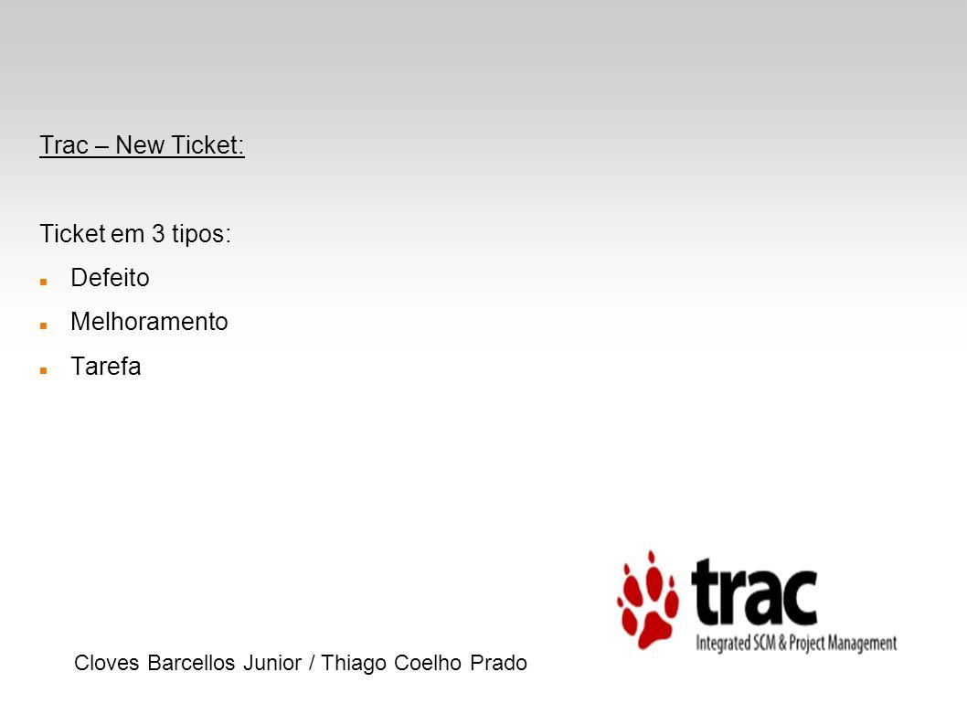 Trac – New Ticket: Ticket em 3 tipos: Defeito Melhoramento Tarefa