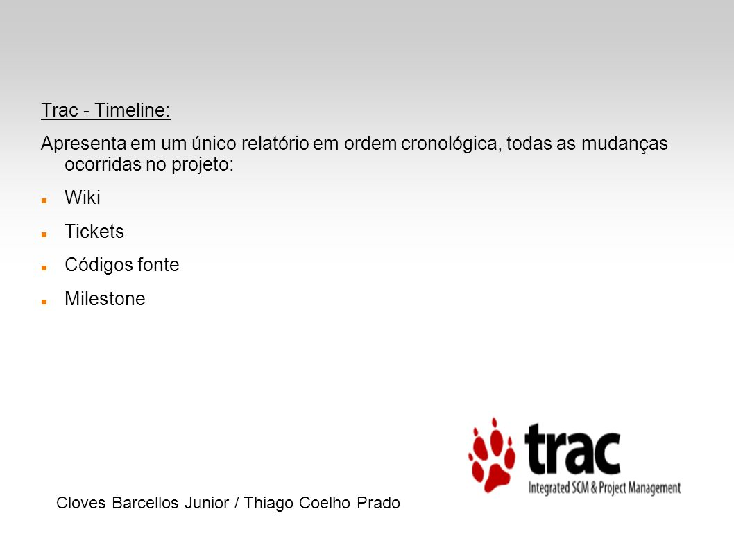 Trac - Timeline: Apresenta em um único relatório em ordem cronológica, todas as mudanças ocorridas no projeto: