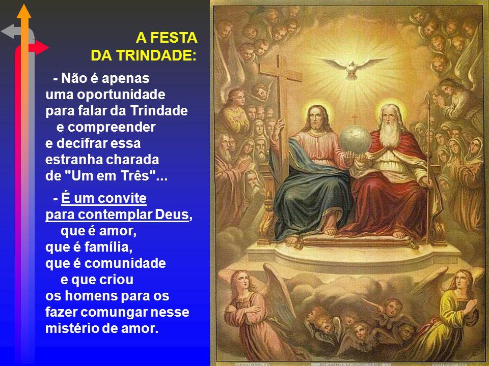 A FESTA DA TRINDADE: - Não é apenas uma oportunidade para falar da Trindade. e compreender e decifrar essa.