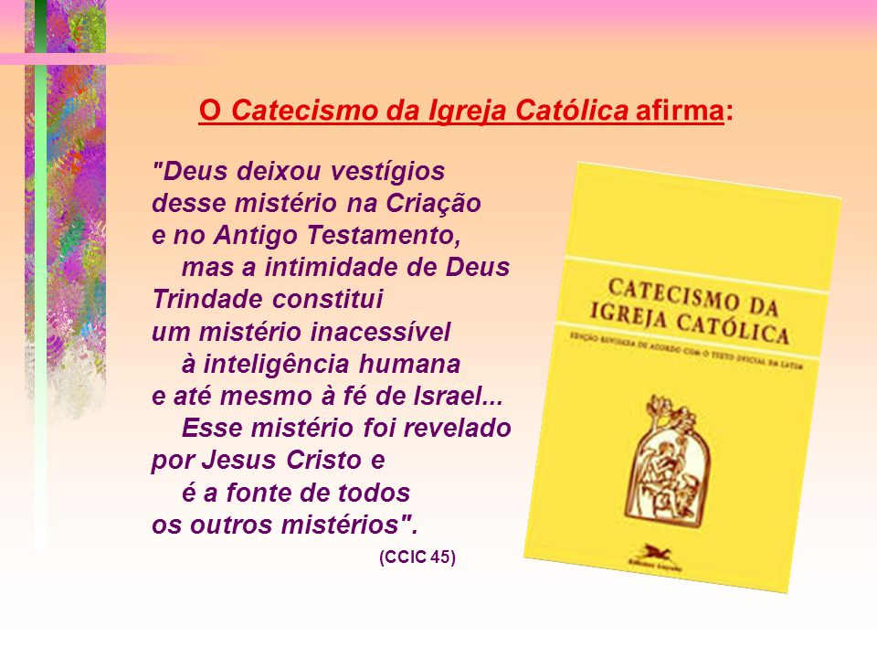 O Catecismo da Igreja Católica afirma: