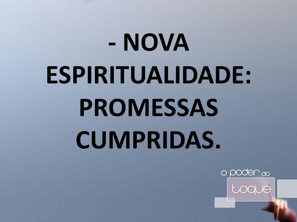 - NOVA ESPIRITUALIDADE: PROMESSAS CUMPRIDAS.