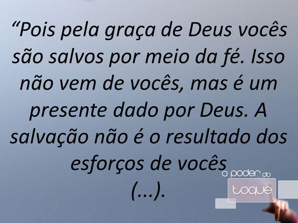 Pois pela graça de Deus vocês são salvos por meio da fé