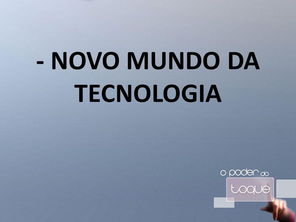 - NOVO MUNDO DA TECNOLOGIA