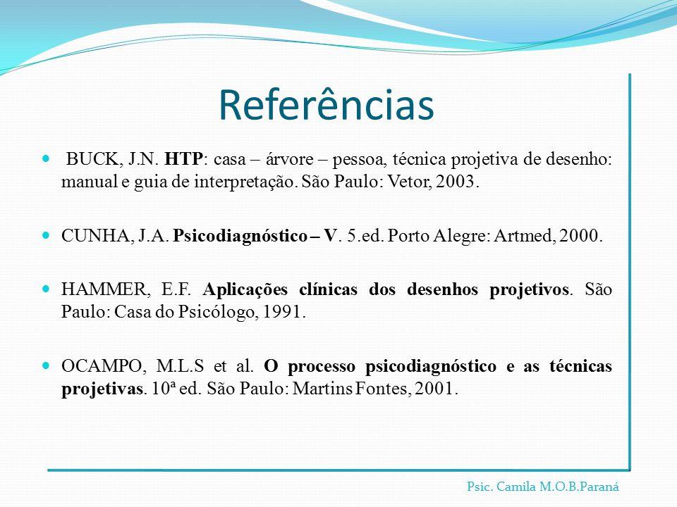 Referências BUCK, J.N. HTP: casa – árvore – pessoa, técnica projetiva de desenho: manual e guia de interpretação. São Paulo: Vetor, 2003.