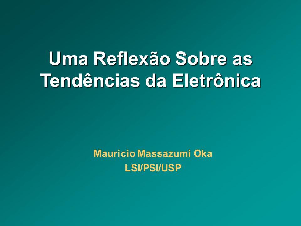 Uma Reflexão Sobre as Tendências da Eletrônica Mauricio Massazumi Oka