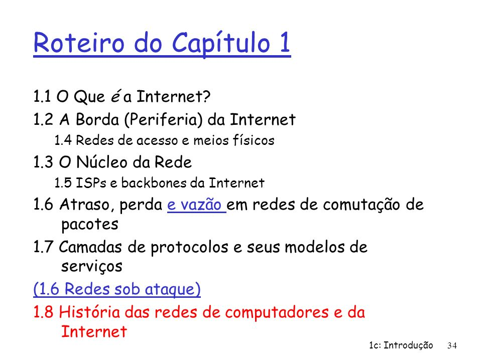 Roteiro do Capítulo 1 1.1 O Que é a Internet