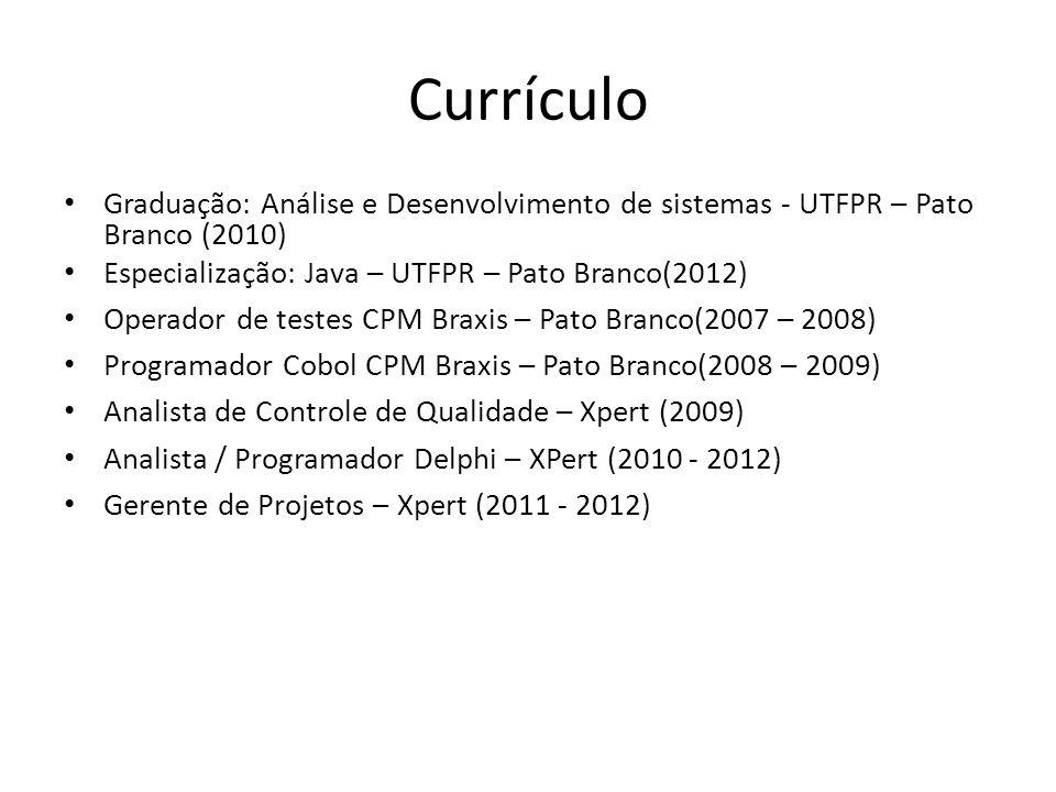 Currículo Graduação: Análise e Desenvolvimento de sistemas - UTFPR – Pato Branco (2010) Especialização: Java – UTFPR – Pato Branco(2012)