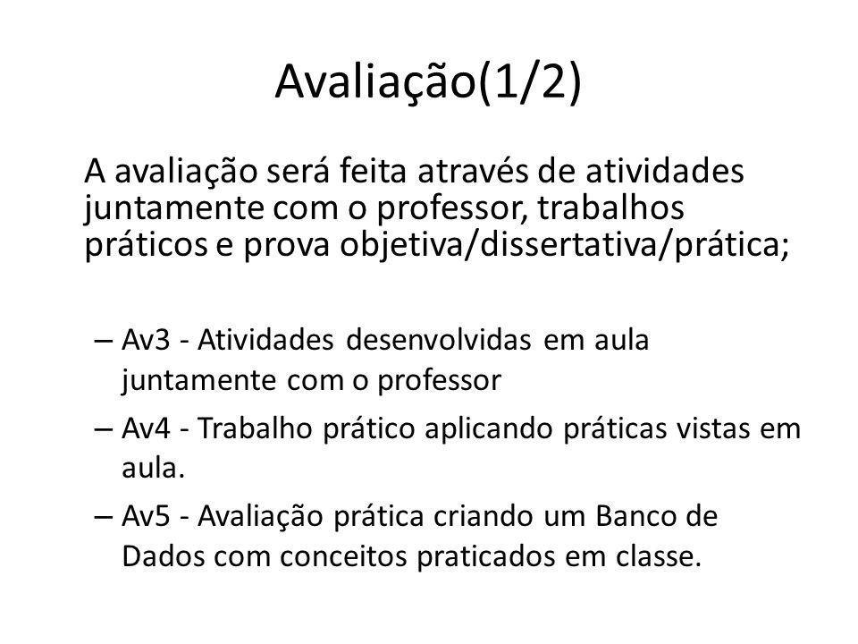 Avaliação(1/2) A avaliação será feita através de atividades juntamente com o professor, trabalhos práticos e prova objetiva/dissertativa/prática;