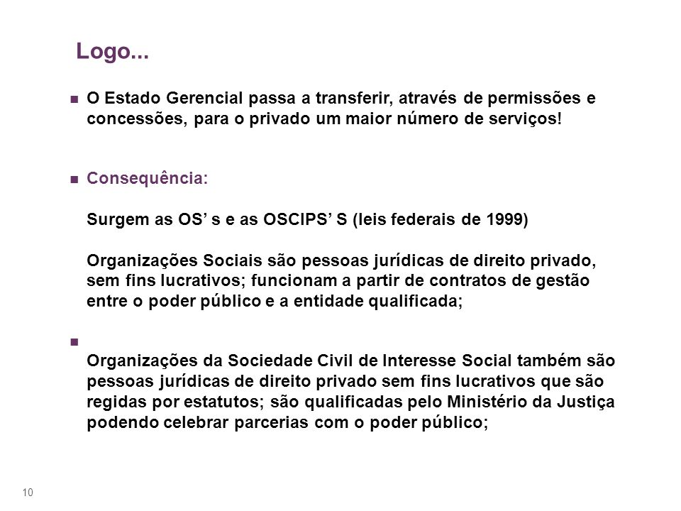 Logo... O Estado Gerencial passa a transferir, através de permissões e concessões, para o privado um maior número de serviços!