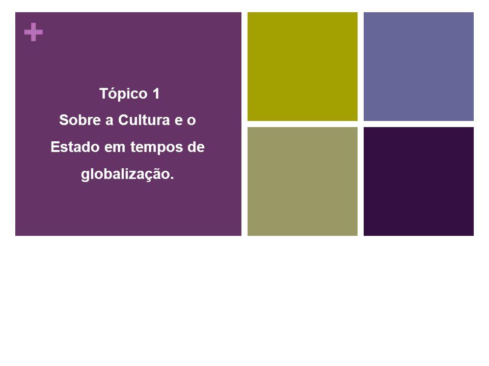 Tópico 1 Sobre a Cultura e o Estado em tempos de globalização.