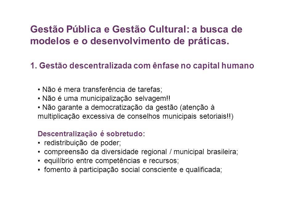 Gestão Pública e Gestão Cultural: a busca de modelos e o desenvolvimento de práticas. 1. Gestão descentralizada com ênfase no capital humano