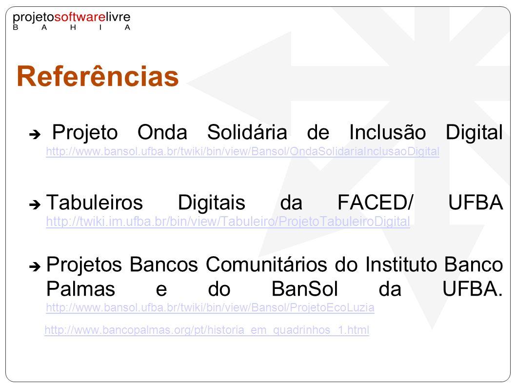 Referências Projeto Onda Solidária de Inclusão Digital http://www.bansol.ufba.br/twiki/bin/view/Bansol/OndaSolidariaInclusaoDigital.