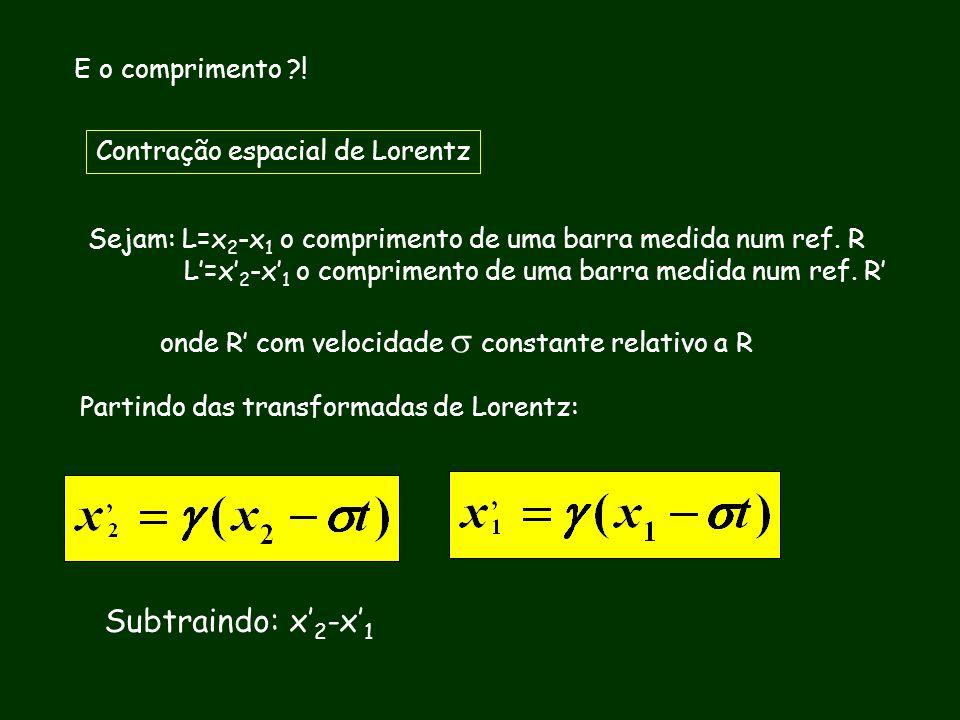 Subtraindo: x'2-x'1 E o comprimento ! Contração espacial de Lorentz