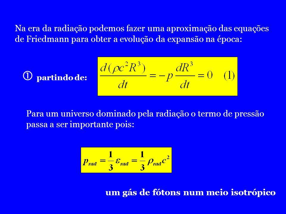 Na era da radiação podemos fazer uma aproximação das equações