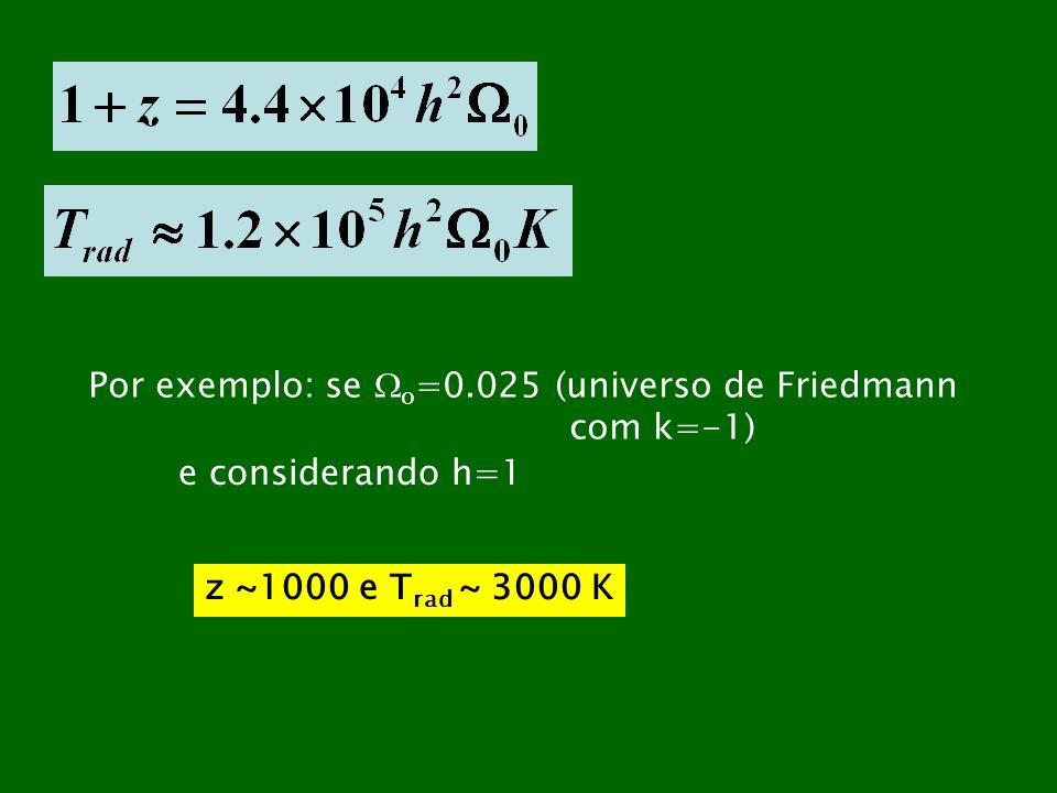 Por exemplo: se o=0.025 (universo de Friedmann